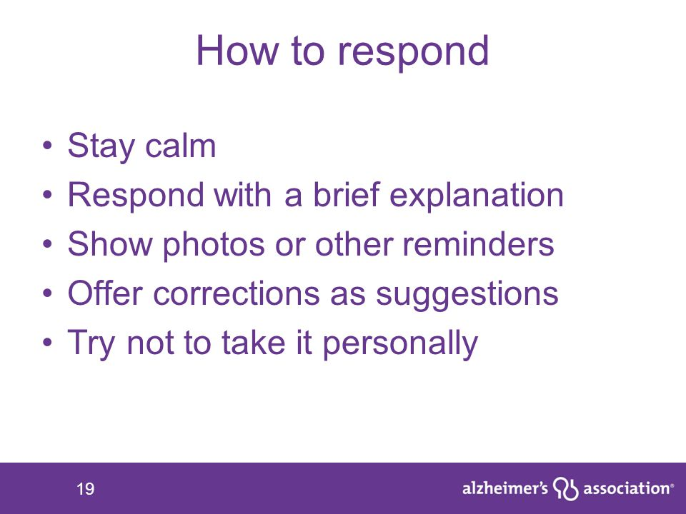 19 How to respond Stay calm Respond with a brief explanation Show photos or other reminders Offer corrections as suggestions Try not to take it person