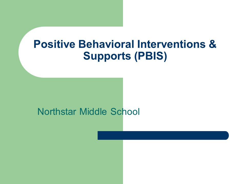 Positive Behavioral Interventions & Supports (PBIS) Northstar Middle School