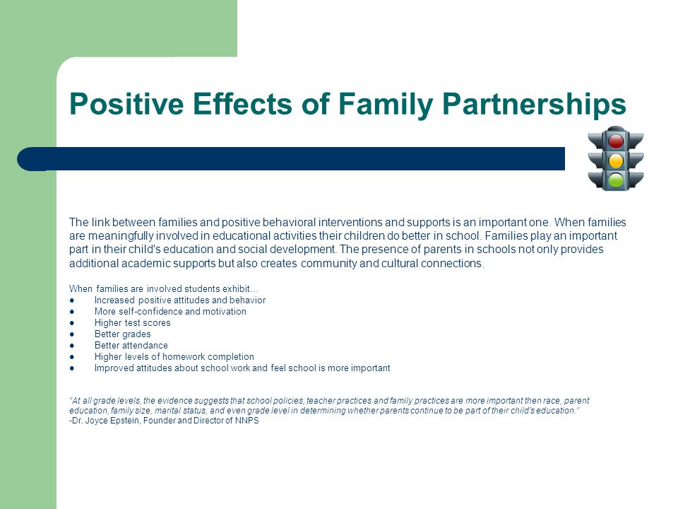 Positive Effects of Family Partnerships The link between families and positive behavioral interventions and supports is an important one.