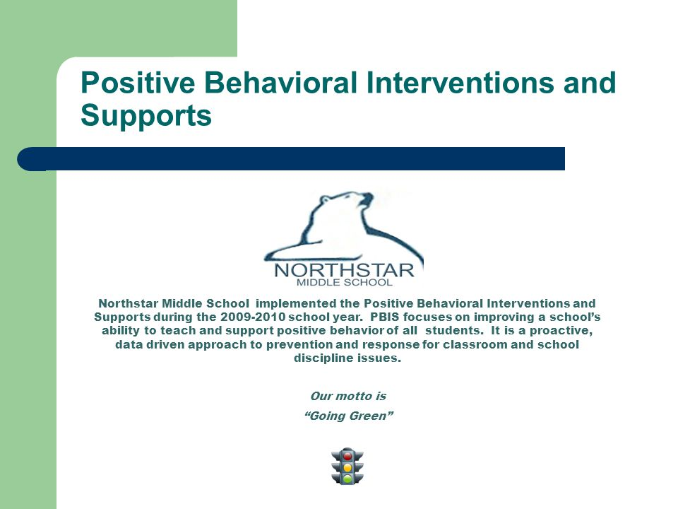 Positive Behavioral Interventions and Supports Northstar Middle School implemented the Positive Behavioral Interventions and Supports during the 2009-2010 school year.