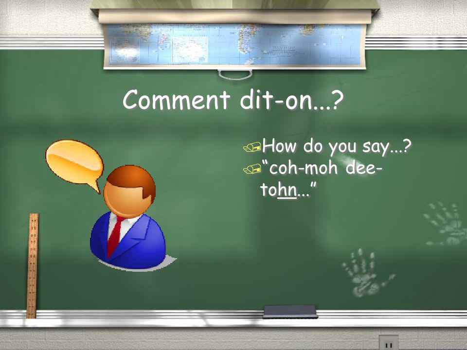 """Comment dit-on...? / How do you say...? / """"coh-moh dee- tohn..."""""""