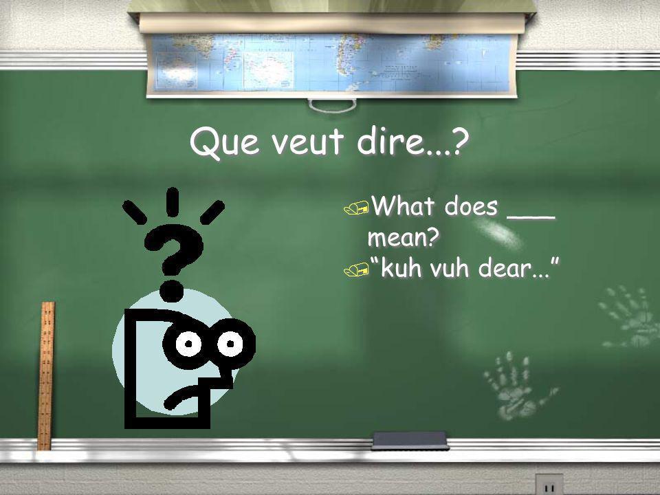 """Que veut dire...? / What does ___ mean? / """"kuh vuh dear..."""""""