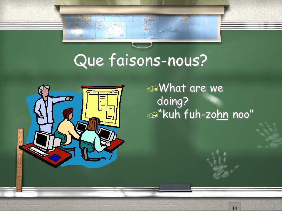 """Que faisons-nous? / What are we doing? / """"kuh fuh-zohn noo"""""""