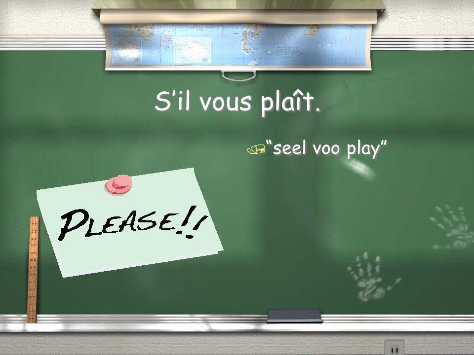 """S'il vous plaît. / """"seel voo play"""""""