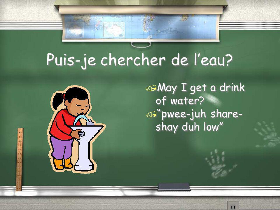 """Puis-je chercher de l'eau? / May I get a drink of water? / """"pwee-juh share- shay duh low"""""""