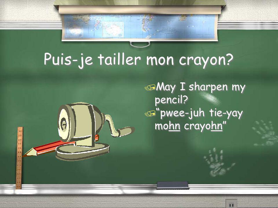 "Puis-je tailler mon crayon? / May I sharpen my pencil? / ""pwee-juh tie-yay mohn crayohn"""