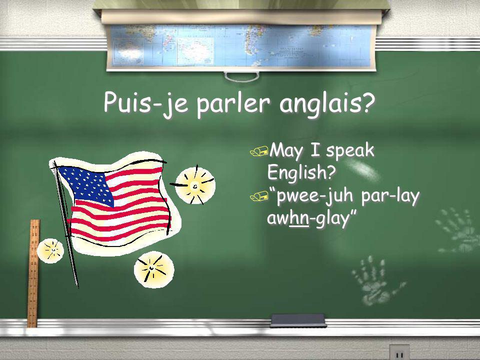 "Puis-je parler anglais? / May I speak English? / ""pwee-juh par-lay awhn-glay"""
