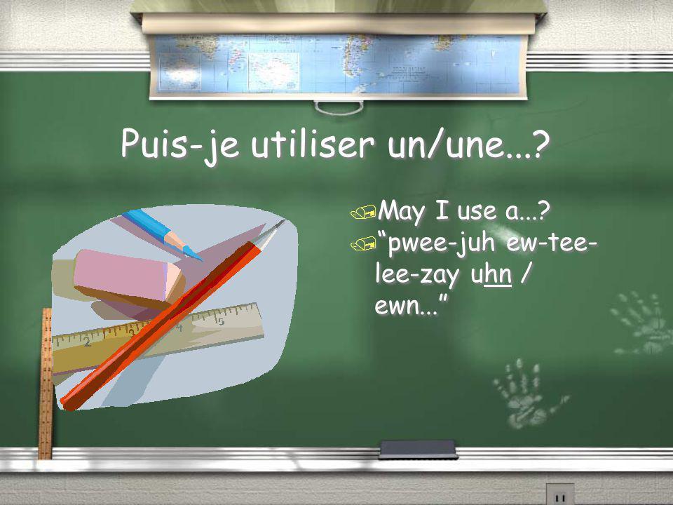 "Puis-je utiliser un/une...? / May I use a...? / ""pwee-juh ew-tee- lee-zay uhn / ewn..."""