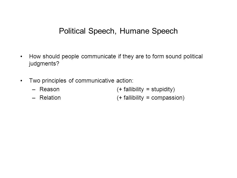 Political Speech, Humane Speech How should people communicate if they are to form sound political judgments.