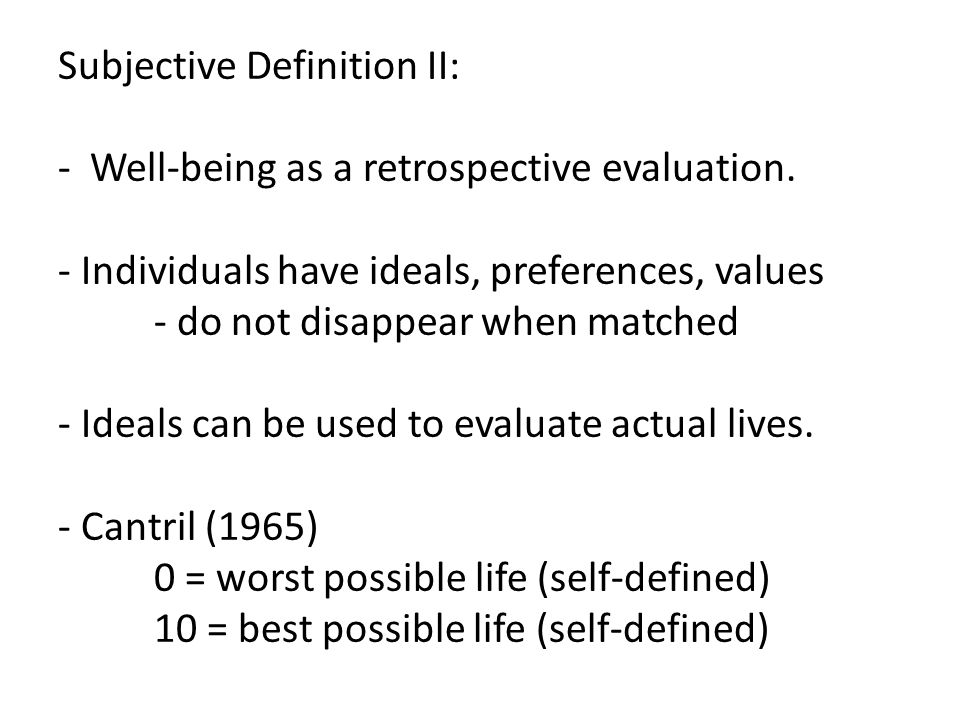 Subjective Definition II: - Well-being as a retrospective evaluation.