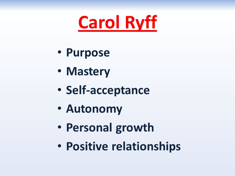 Carol Ryff Purpose Mastery Self-acceptance Autonomy Personal growth Positive relationships