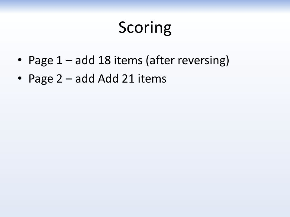 Scoring Page 1 – add 18 items (after reversing) Page 2 – add Add 21 items