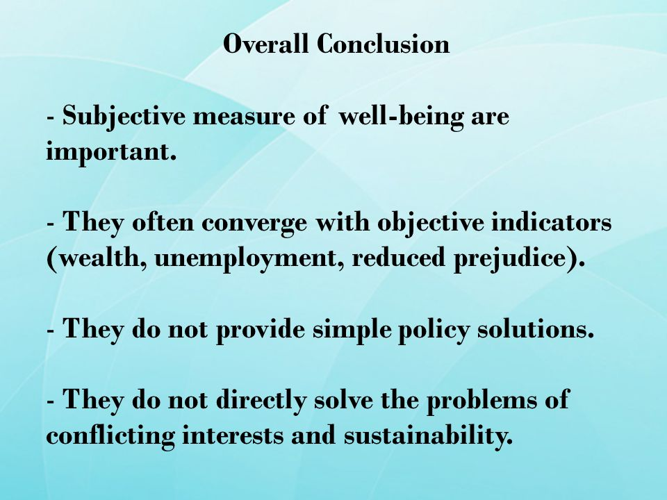 Overall Conclusion - Subjective measure of well-being are important.