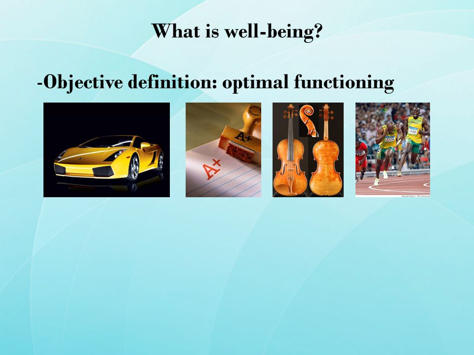 What is well-being -Objective definition: optimal functioning