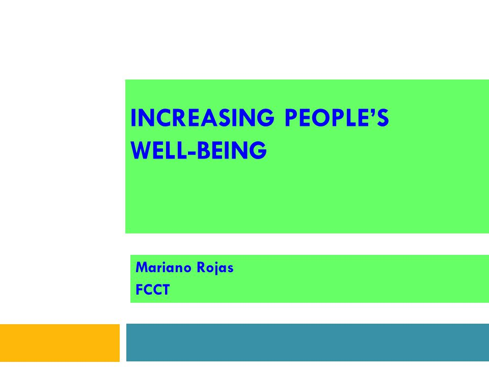 INCREASING PEOPLE'S WELL-BEING Mariano Rojas FCCT