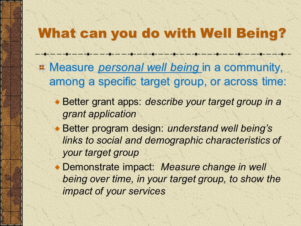 Measure personal well being in a community, among a specific target group, or across time: Better grant apps: describe your target group in a grant ap
