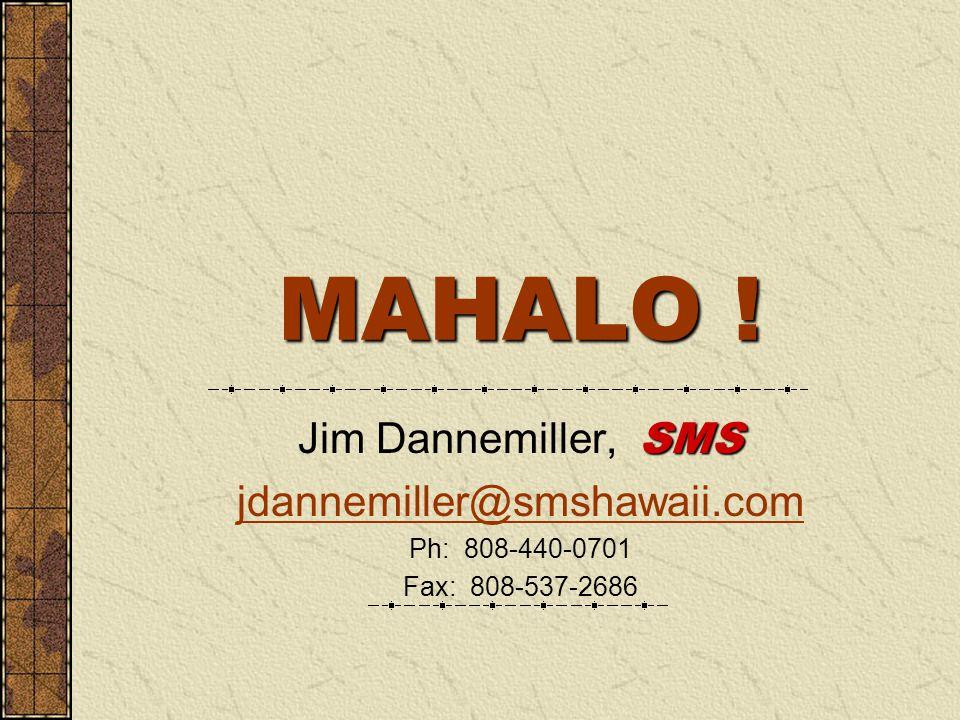 MAHALO ! SMS Jim Dannemiller, SMS jdannemiller@smshawaii.com Ph: 808-440-0701 Fax: 808-537-2686