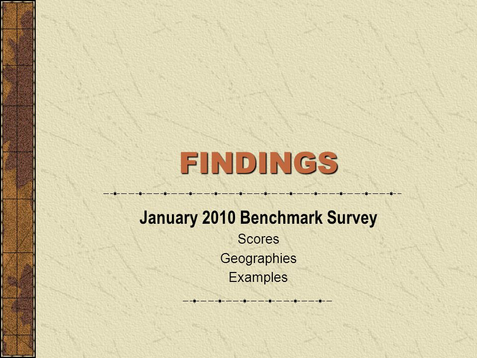 FINDINGS January 2010 Benchmark Survey Scores Geographies Examples