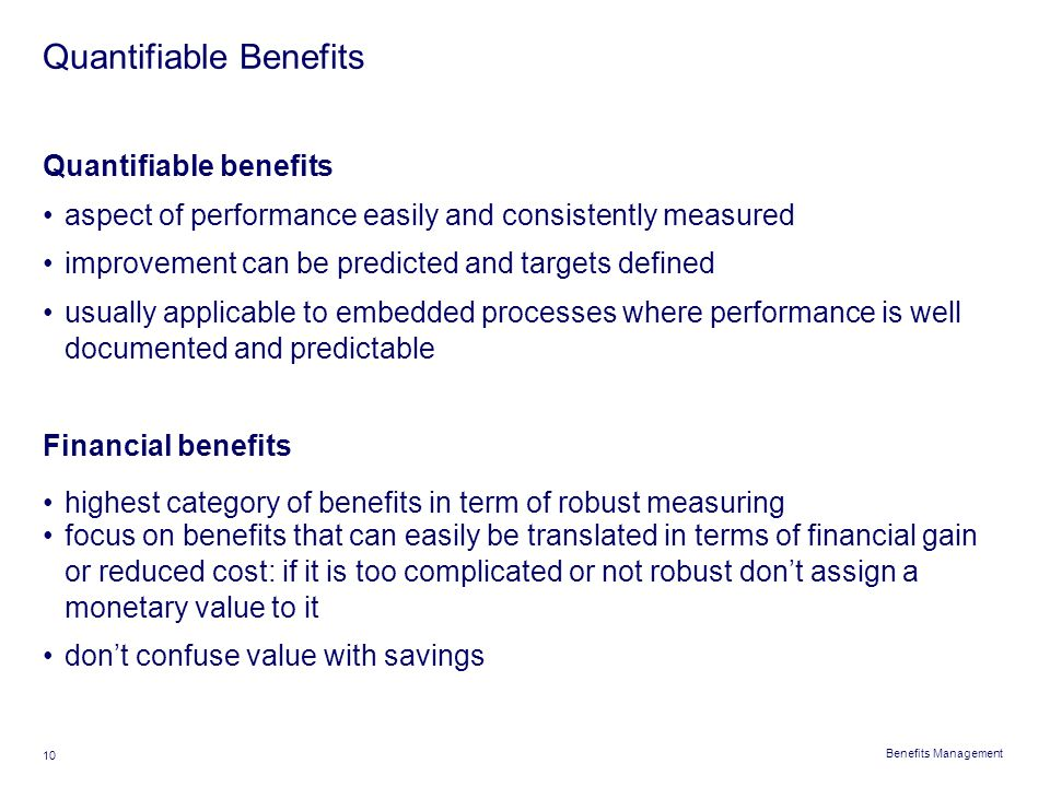 Benefits Management 10 Quantifiable Benefits Quantifiable benefits aspect of performance easily and consistently measured improvement can be predicted