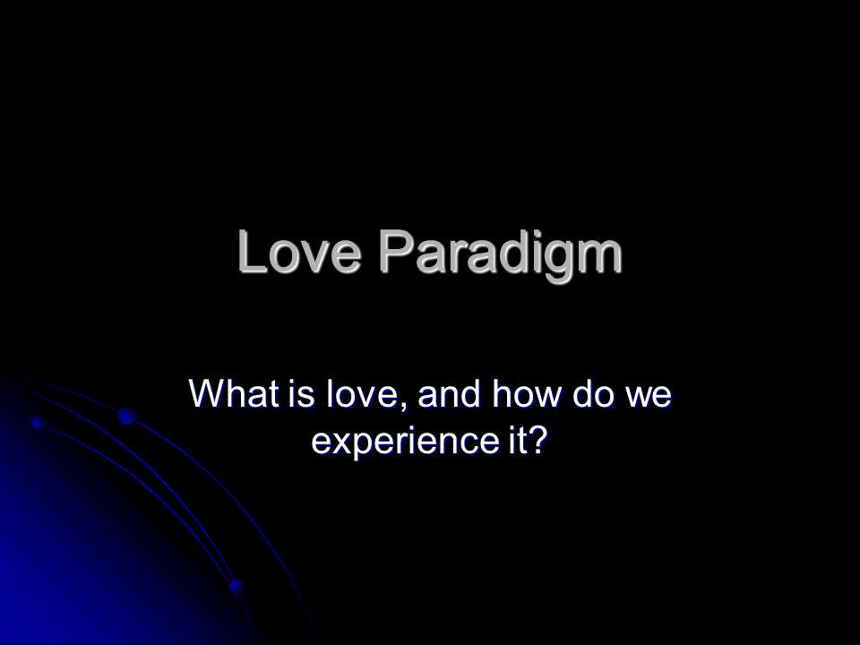 Love Paradigm What is love, and how do we experience it