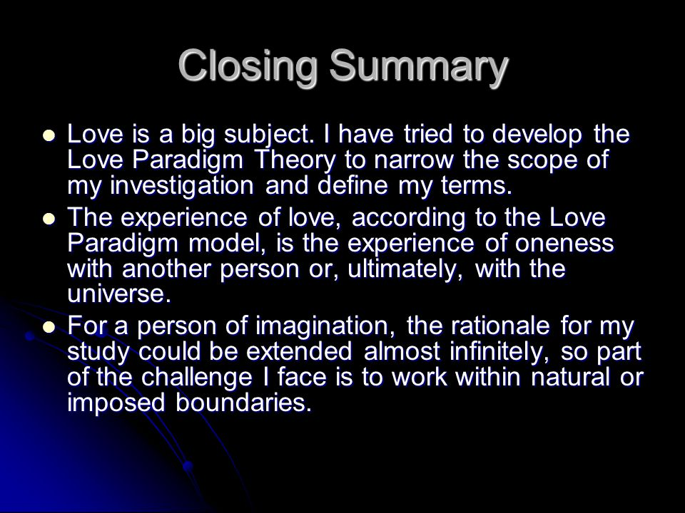 Closing Summary Love is a big subject.