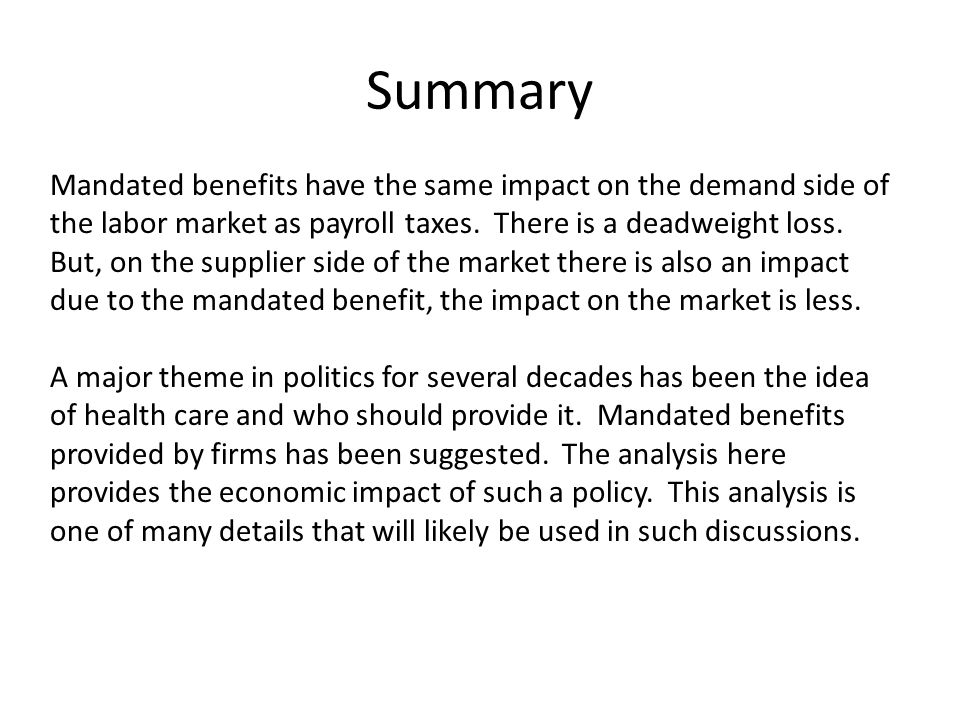Summary Mandated benefits have the same impact on the demand side of the labor market as payroll taxes.