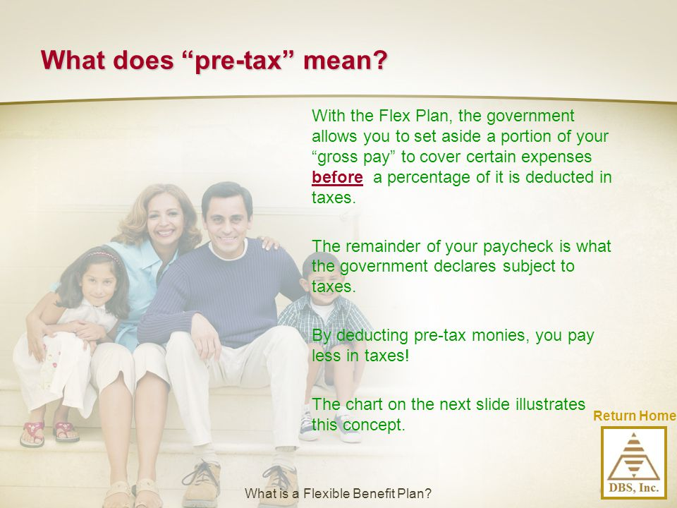 """With the Flex Plan, the government allows you to set aside a portion of your """"gross pay"""" to cover certain expenses before a percentage of it is deduct"""
