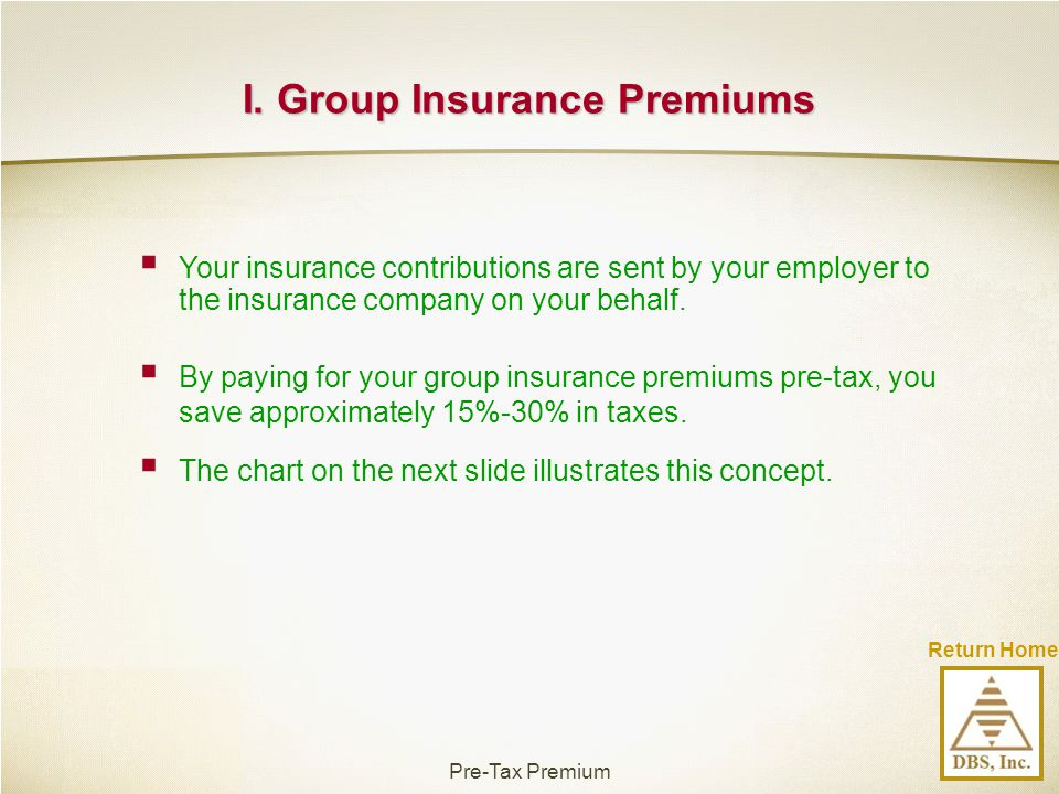 Return Home I. Group Insurance Premiums  Your insurance contributions are sent by your employer to the insurance company on your behalf.  By paying