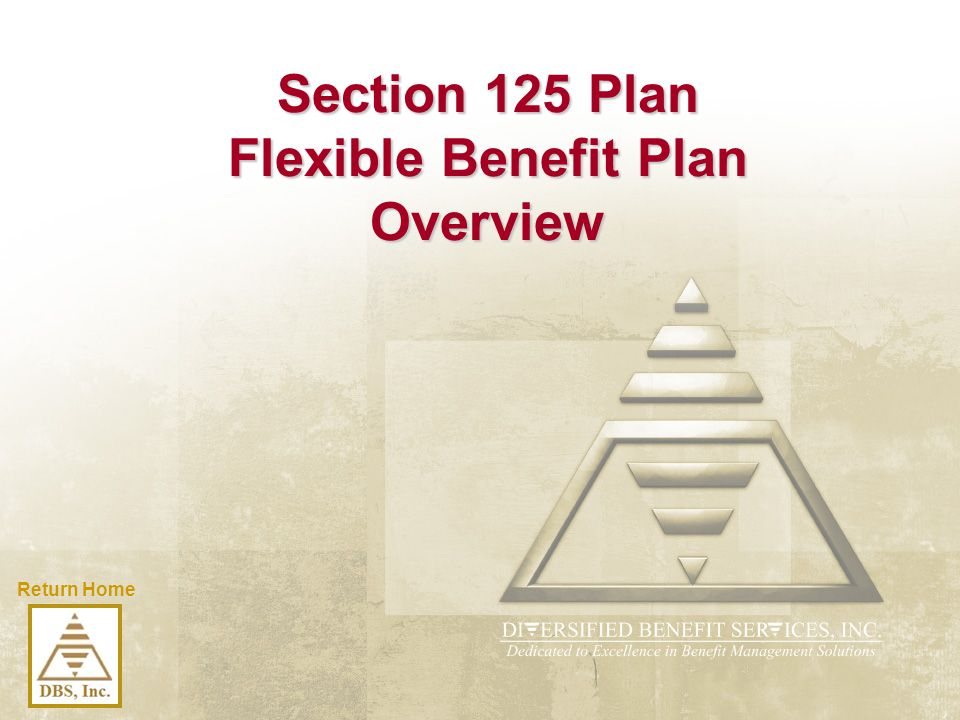 Return Home Section 125 Plan Flexible Benefit Plan Overview