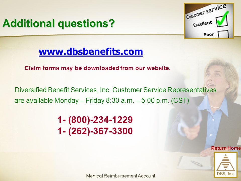 Return Home Claim forms may be downloaded from our website. www.dbsbenefits.com Diversified Benefit Services, Inc. Customer Service Representatives ar