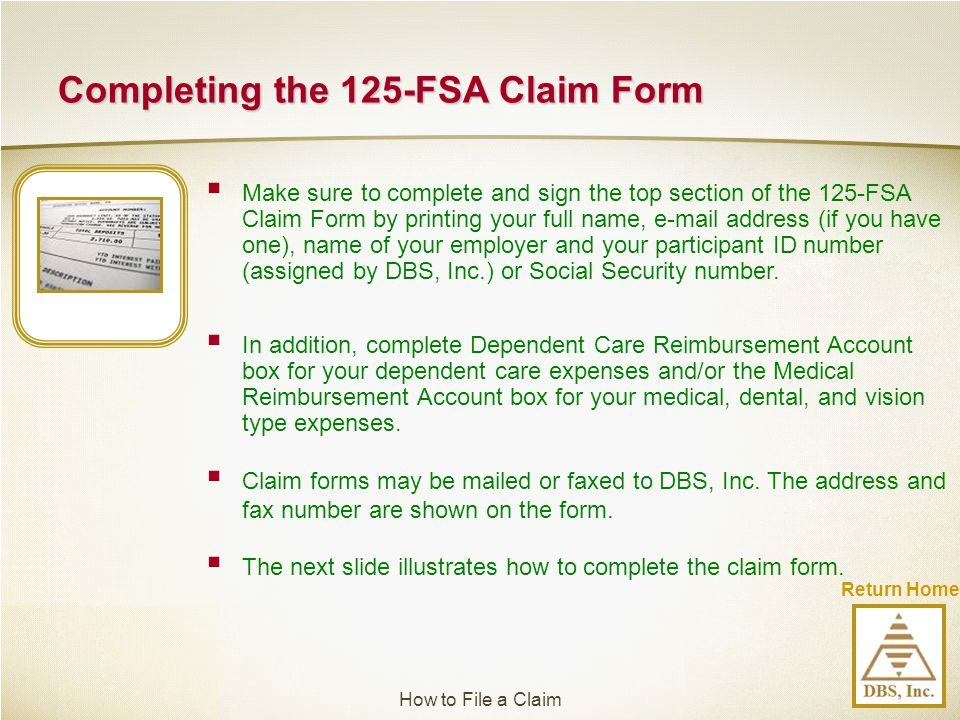 Return Home Completing the 125-FSA Claim Form  Make sure to complete and sign the top section of the 125-FSA Claim Form by printing your full name, e