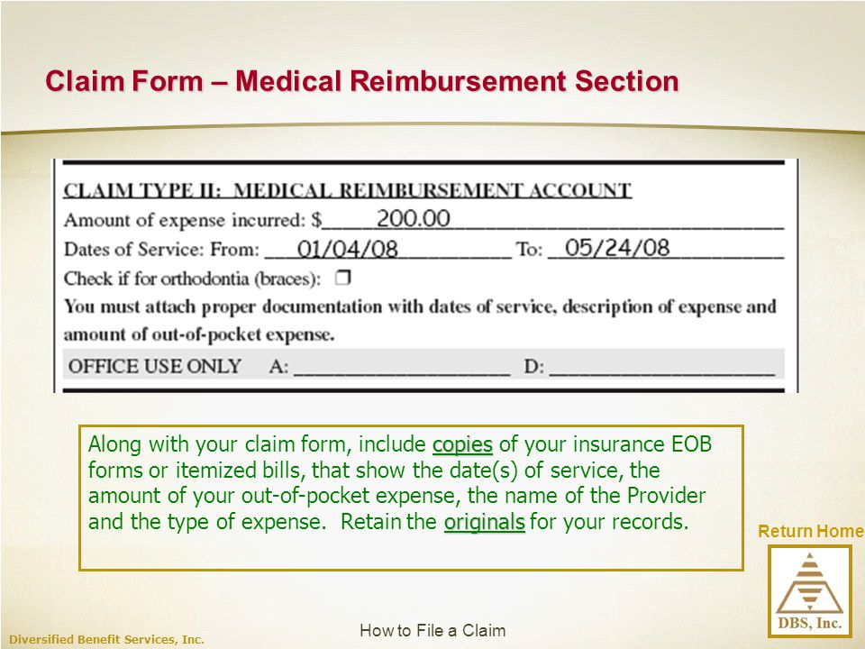 Return Home Claim Form – Medical Reimbursement Section Diversified Benefit Services, Inc. copies originals Along with your claim form, include copies