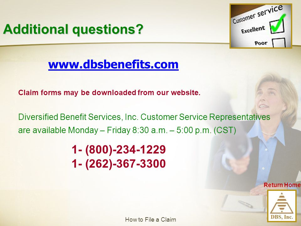 Return Home www.dbsbenefits.com Claim forms may be downloaded from our website. Diversified Benefit Services, Inc. Customer Service Representatives ar