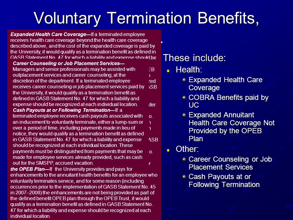 Voluntary Termination Benefits, cont. In general, the applicable benefits discussed in GASB Statement No. 47 are those over and above the normal benef