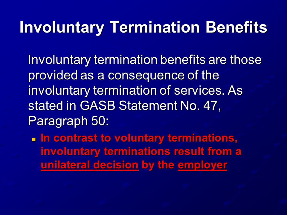Involuntary Termination Benefits Involuntary termination benefits are those provided as a consequence of the involuntary termination of services. As s