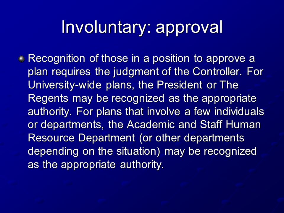 Involuntary: approval Recognition of those in a position to approve a plan requires the judgment of the Controller.