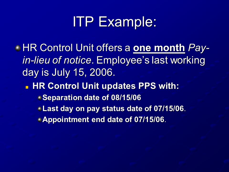 ITP Example: HR Control Unit offers a one month Pay- in-lieu of notice.