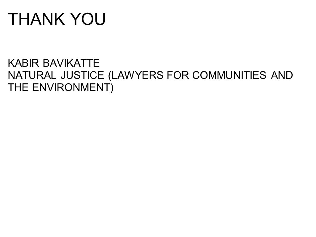 THANK YOU KABIR BAVIKATTE NATURAL JUSTICE (LAWYERS FOR COMMUNITIES AND THE ENVIRONMENT)