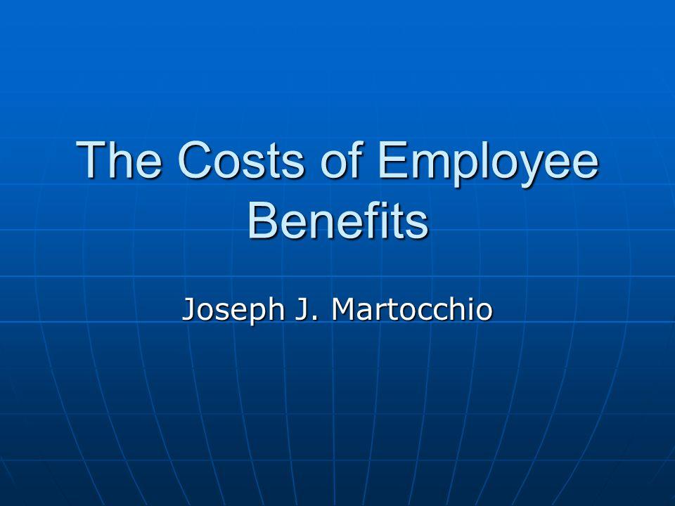 The Costs of Employee Benefits Joseph J. Martocchio