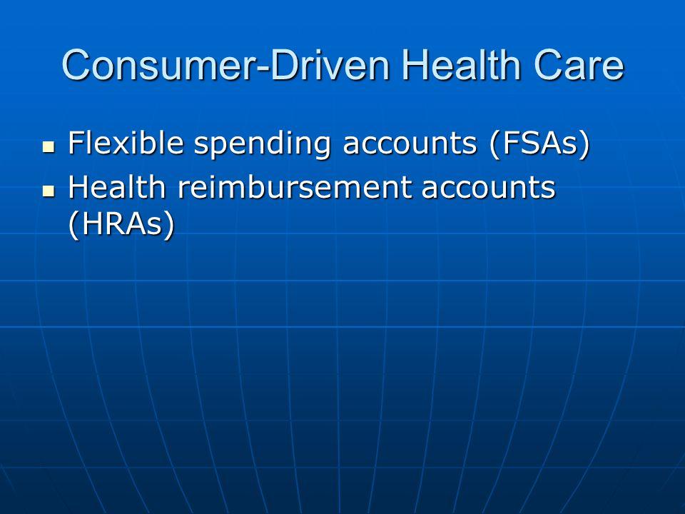 Consumer-Driven Health Care Flexible spending accounts (FSAs) Flexible spending accounts (FSAs) Health reimbursement accounts (HRAs) Health reimbursement accounts (HRAs)