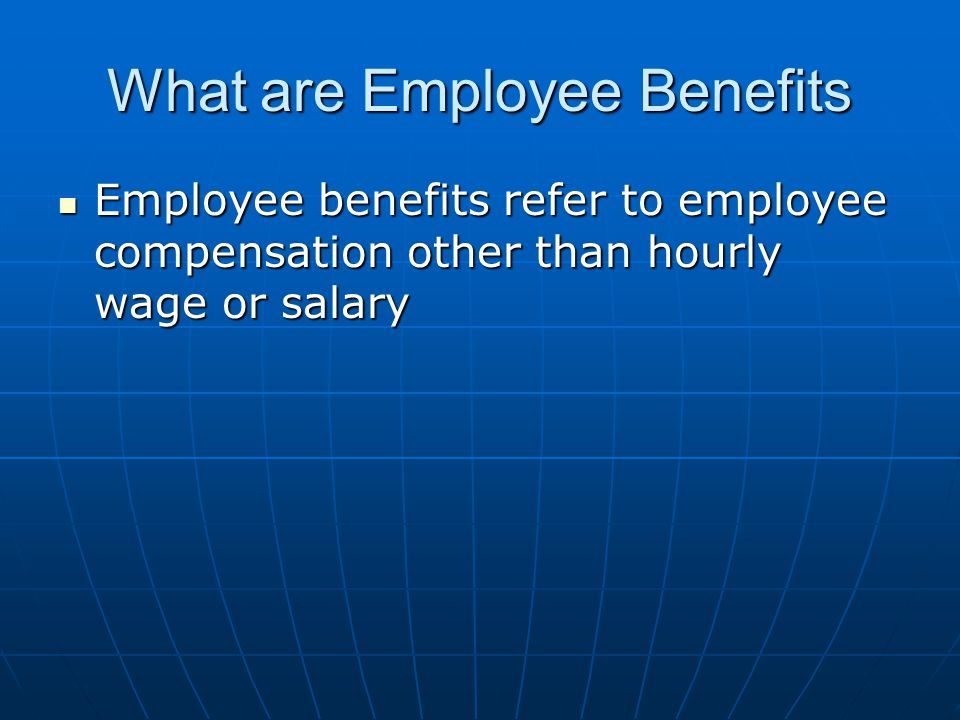 What are Employee Benefits Employee benefits refer to employee compensation other than hourly wage or salary Employee benefits refer to employee compensation other than hourly wage or salary