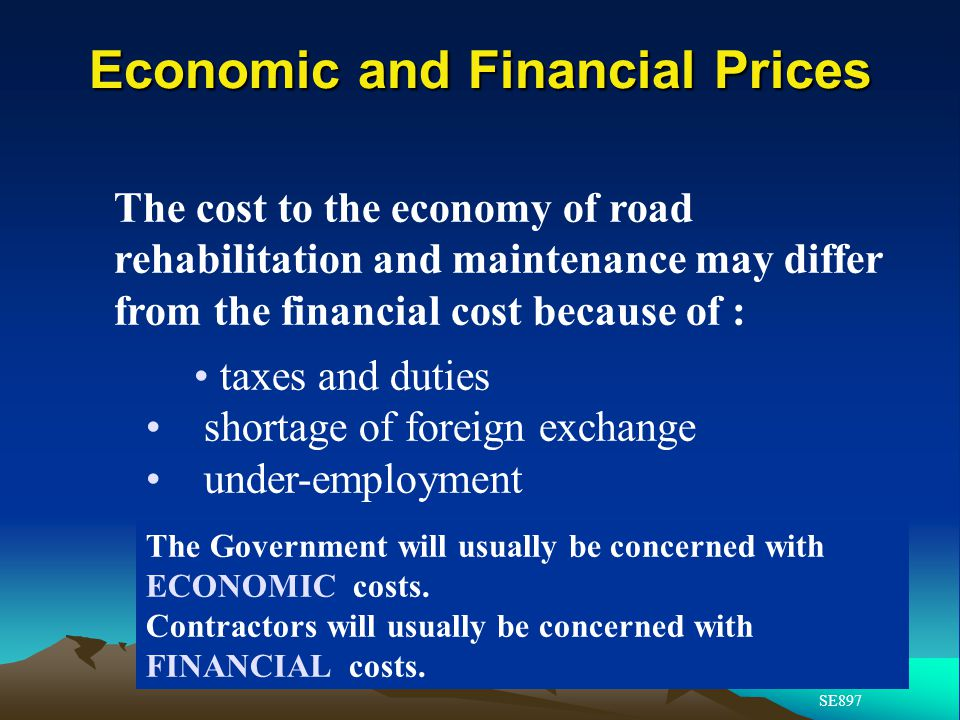 Economic and Financial Prices SE897 The cost to the economy of road rehabilitation and maintenance may differ from the financial cost because of : tax