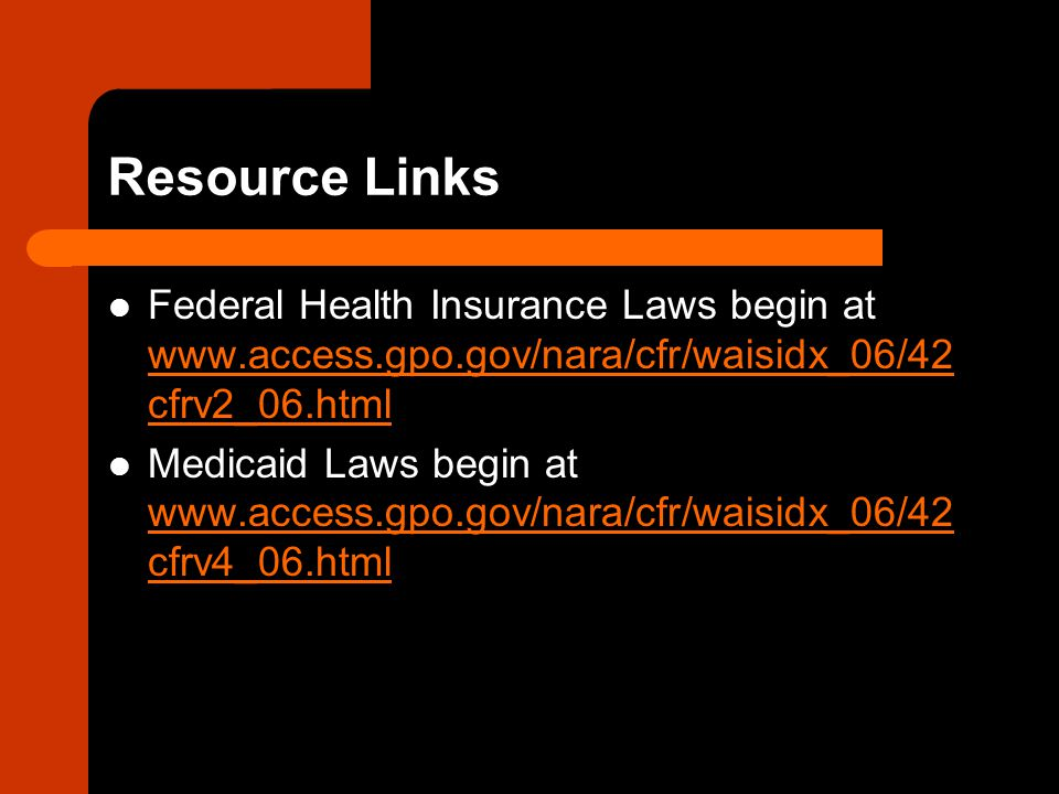 Resource Links Federal Health Insurance Laws begin at   cfrv2_06.html   cfrv2_06.html Medicaid Laws begin at   cfrv4_06.html   cfrv4_06.html