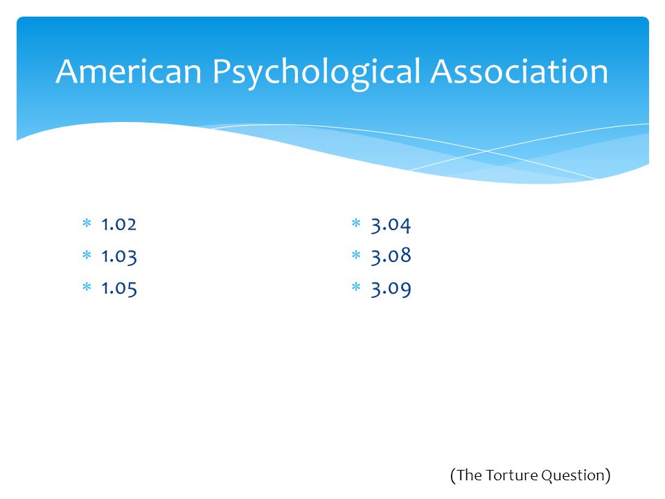  3.04  3.08  3.09 American Psychological Association  1.02  1.03  1.05 (The Torture Question)