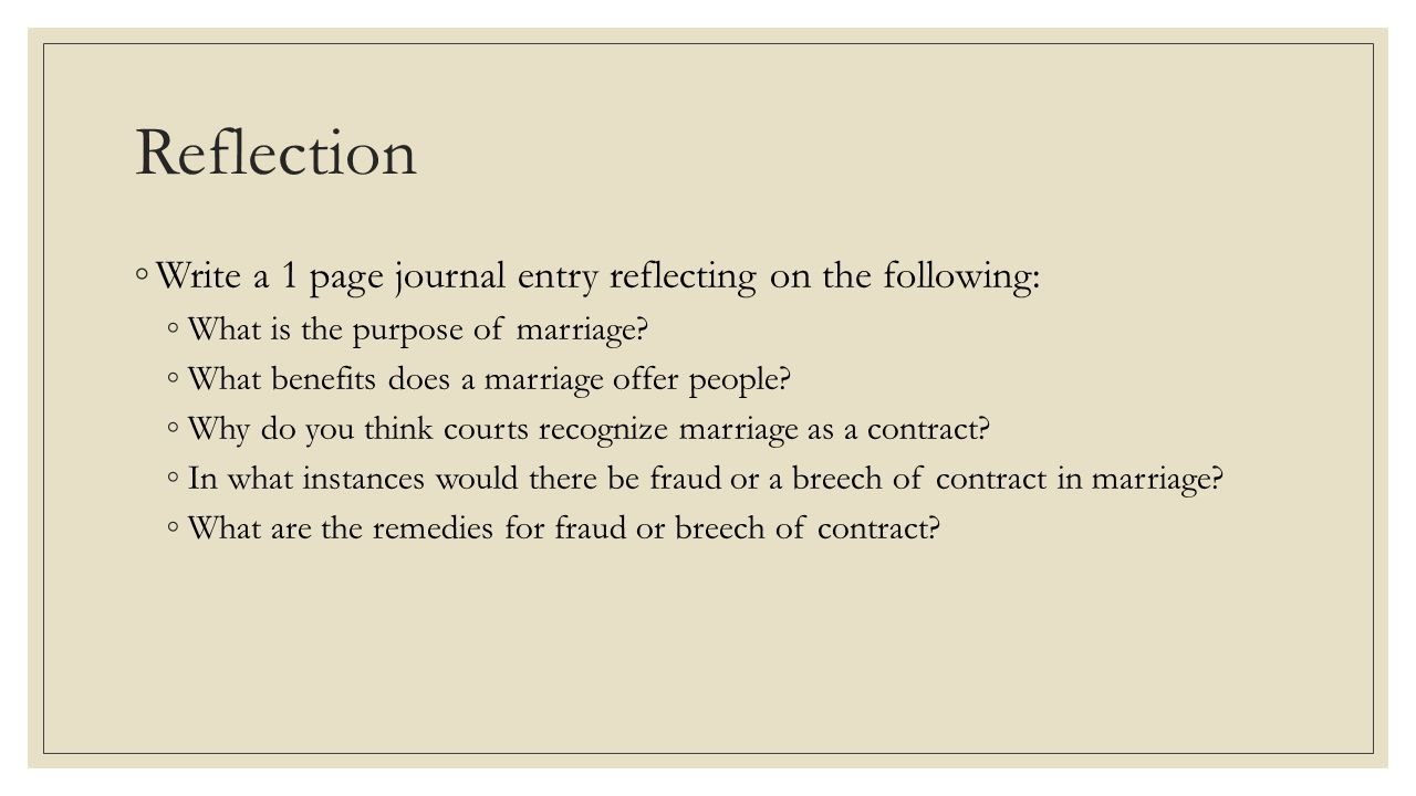 Reflection ◦Write a 1 page journal entry reflecting on the following: ◦What is the purpose of marriage? ◦What benefits does a marriage offer people? ◦