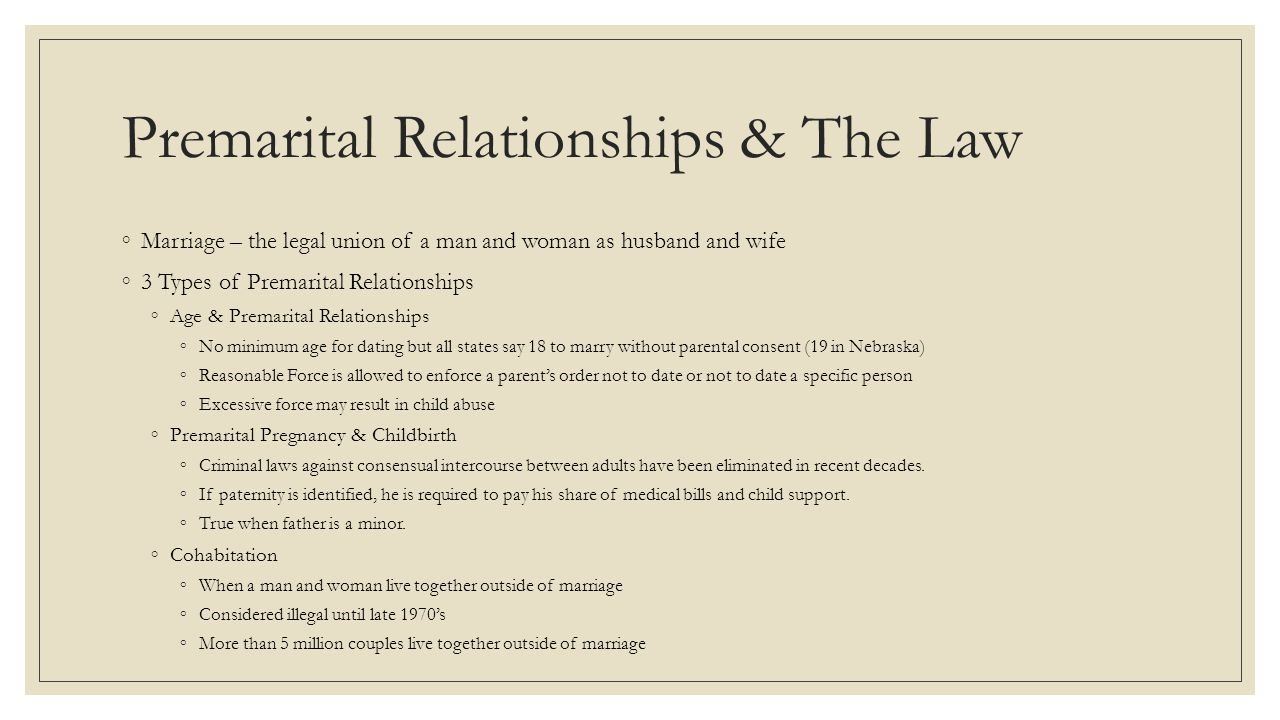 Premarital Relationships & The Law ◦Marriage – the legal union of a man and woman as husband and wife ◦3 Types of Premarital Relationships ◦Age & Prem
