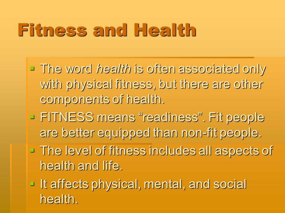 Fitness and Health TTTThe word health is often associated only with physical fitness, but there are other components of health. FFFFITNESS mea