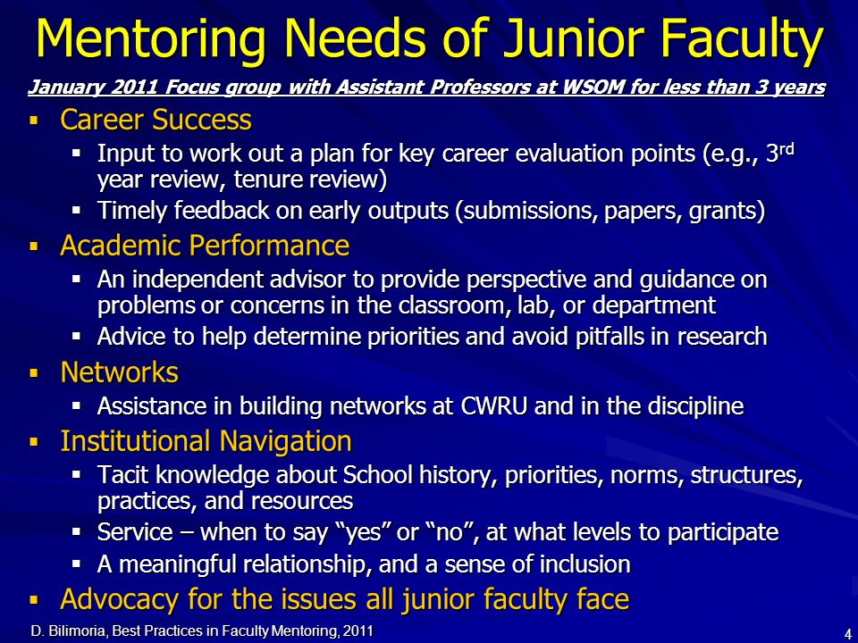 D. Bilimoria, Best Practices in Faculty Mentoring, 2011 4 Mentoring Needs of Junior Faculty January 2011 Focus group with Assistant Professors at WSOM