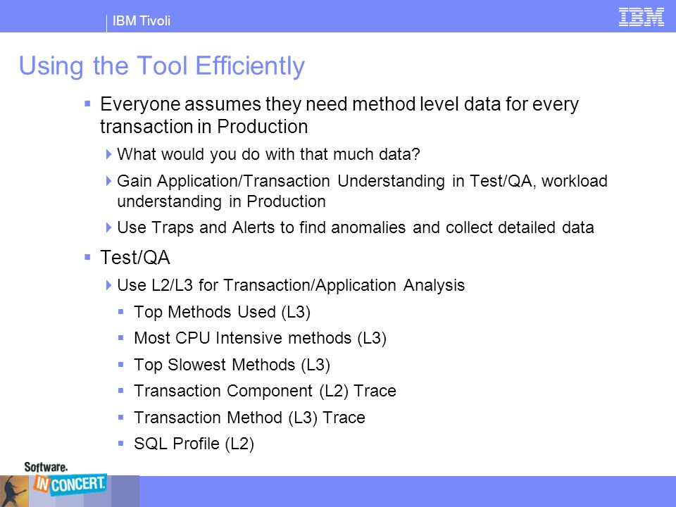 IBM Tivoli Further Analyze Transactions Show discreet Level 3 method-level and nested method events Each row shows method flow and depth Good candidate for tuning due to high delta CPU consumption !