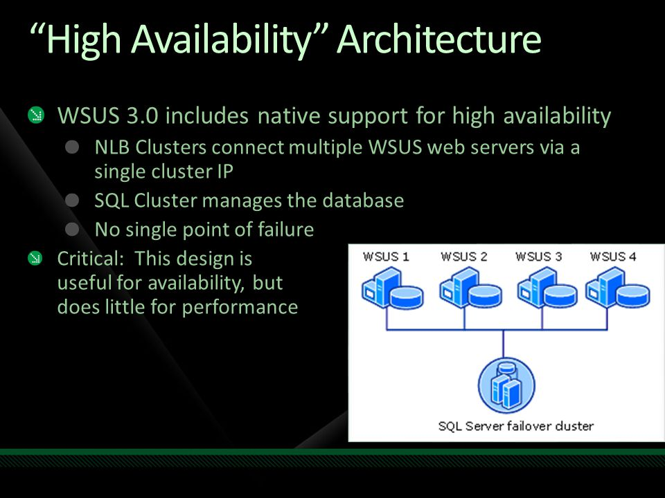"""High Availability"" Architecture WSUS 3.0 includes native support for high availability NLB Clusters connect multiple WSUS web servers via a single cl"